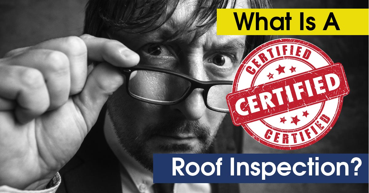 What Is A Certified Roof Inspection