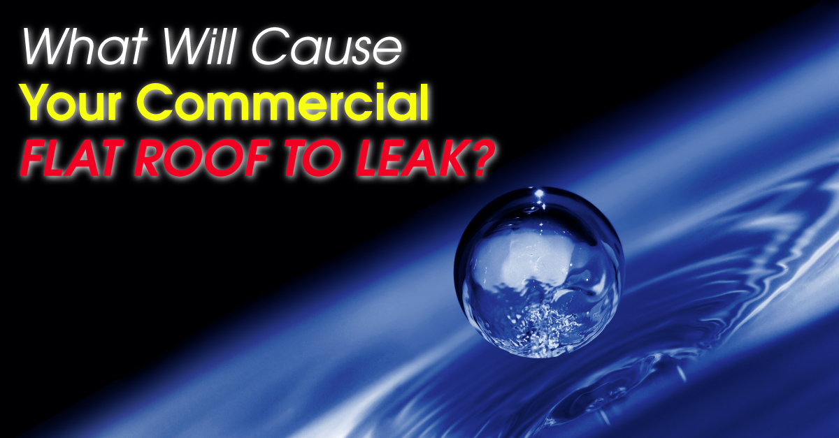 What Will Cause Your Commercial Flat Roof To Leak?