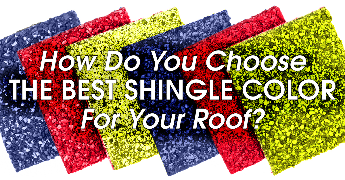 How Do You Choose The Best Shingle Color For Your Roof?
