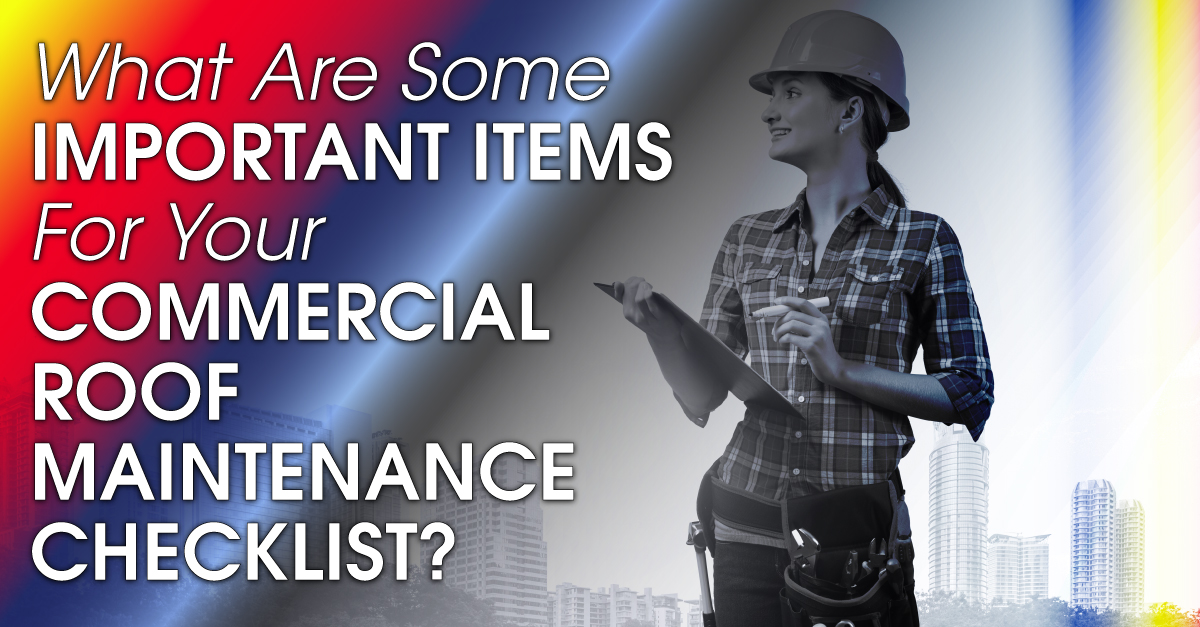 What Are Some Important Items For Your Commercial Roof Maintenance Checklist?