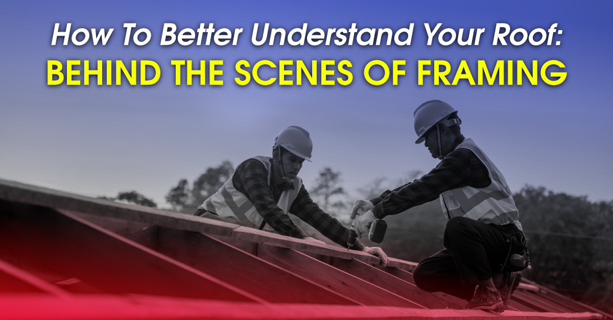 How To Better Understand Your Roof: Behind The Scenes Of Framing