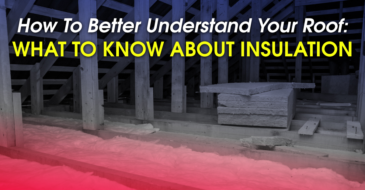 How To Better Understand Your Roof: What To Know About Insulation