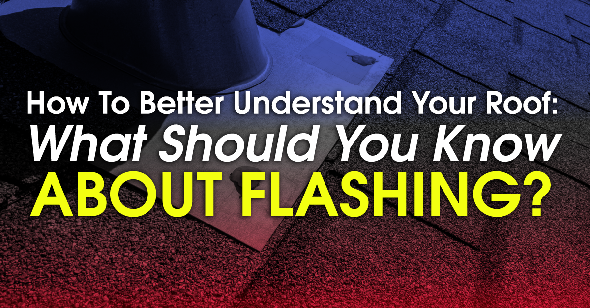 How To Better Understand Your Roof: What Should You Know About Flashing?