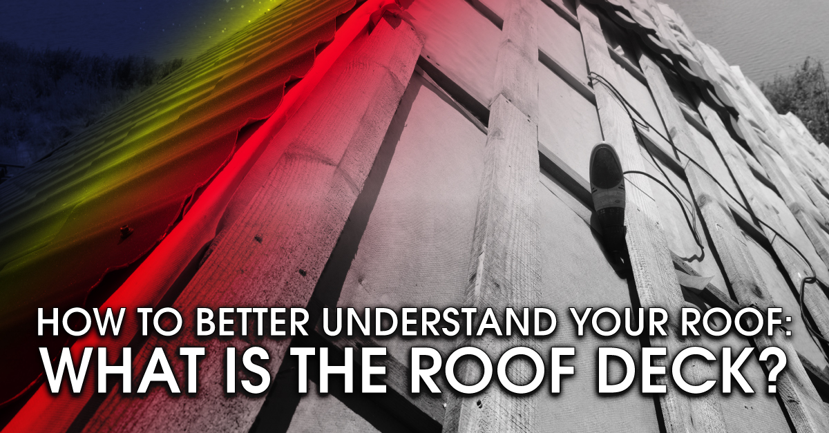 How To Better Understand Your Roof: What Is The Roof Deck?