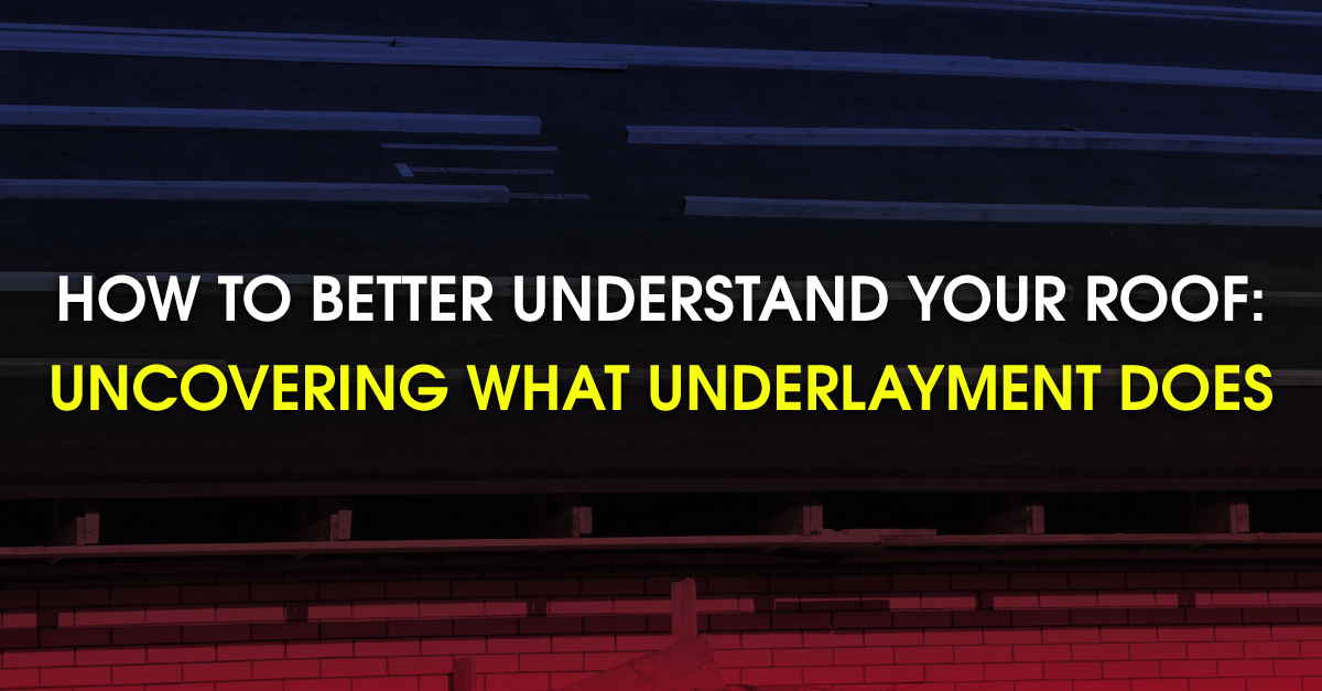 How To Better Understand Your Roof: Uncovering What Underlayment Does