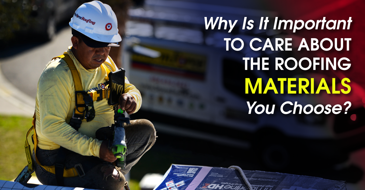 Why Is It Important To Care About The Roofing Materials You Choose?